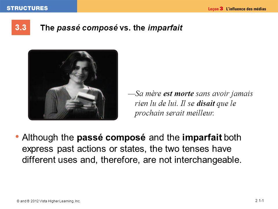 3.3 © and ® 2012 Vista Higher Learning, Inc. 2.1-1 The passé composé vs. the imparfait Although the passé composé and the imparfait both express past