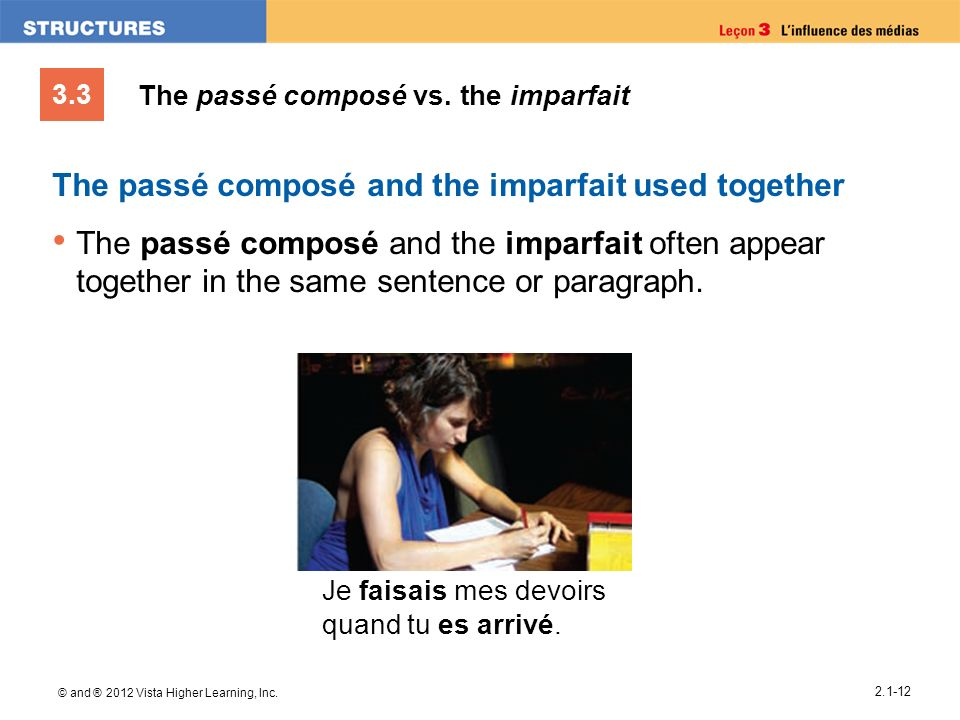 3.3 © and ® 2012 Vista Higher Learning, Inc. 2.1-12 The passé composé vs. the imparfait The passé composé and the imparfait used together The passé co