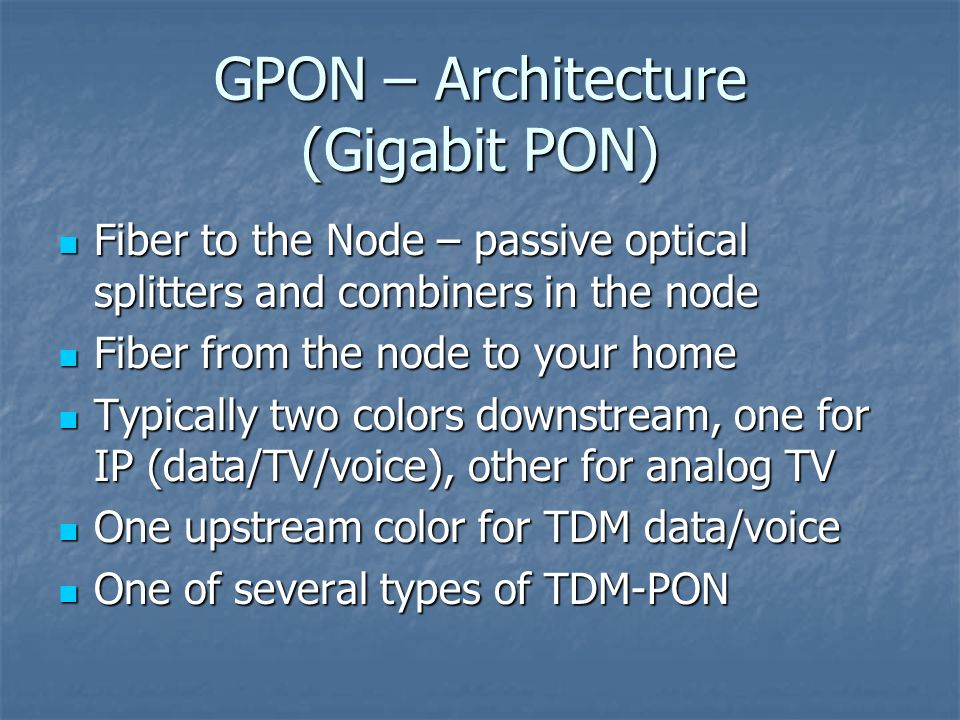 GPON – Architecture (Gigabit PON) Fiber to the Node – passive optical splitters and combiners in the node Fiber to the Node – passive optical splitter