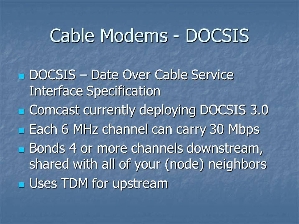 Cable Modems - DOCSIS DOCSIS – Date Over Cable Service Interface Specification DOCSIS – Date Over Cable Service Interface Specification Comcast curren