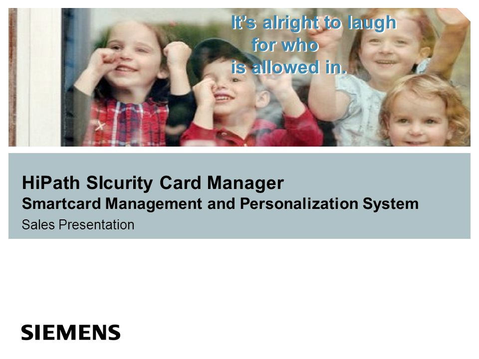 © Siemens Com ESY SEC PM 2 Nov-13 12 HiPath SIcurity Card Manager – Features and Benefits Simple, web-based user interface (Java) Management and personalization of smart cards with one product Role concept for different levels of authorization Easy administration of personnel data in MSDE 2000 database Professional image and signature capture from different sources.