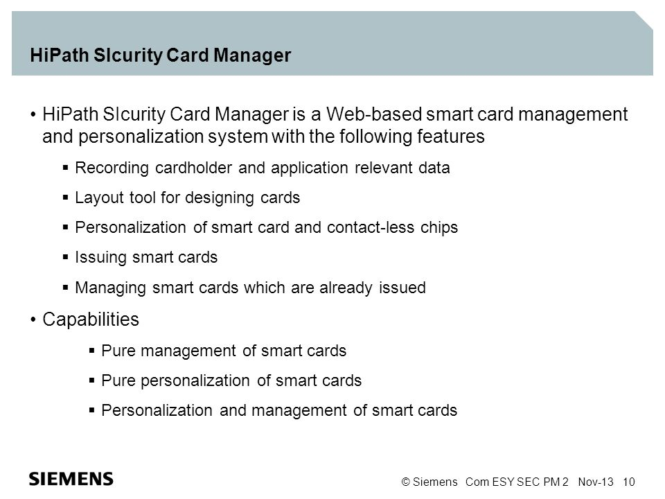 © Siemens Com ESY SEC PM 2 Nov-13 10 HiPath SIcurity Card Manager HiPath SIcurity Card Manager is a Web-based smart card management and personalizatio