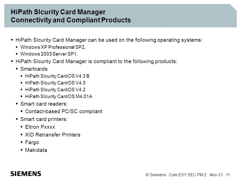 © Siemens Com ESY SEC PM 2 Nov-13 11 HiPath SIcurity Card Manager Connectivity and Compliant Products HiPath SIcurity Card Manager can be used on the