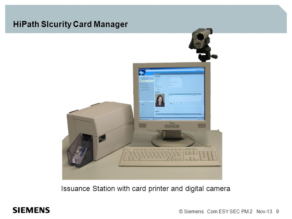 © Siemens Com ESY SEC PM 2 Nov-13 9 HiPath SIcurity Card Manager Issuance Station with card printer and digital camera