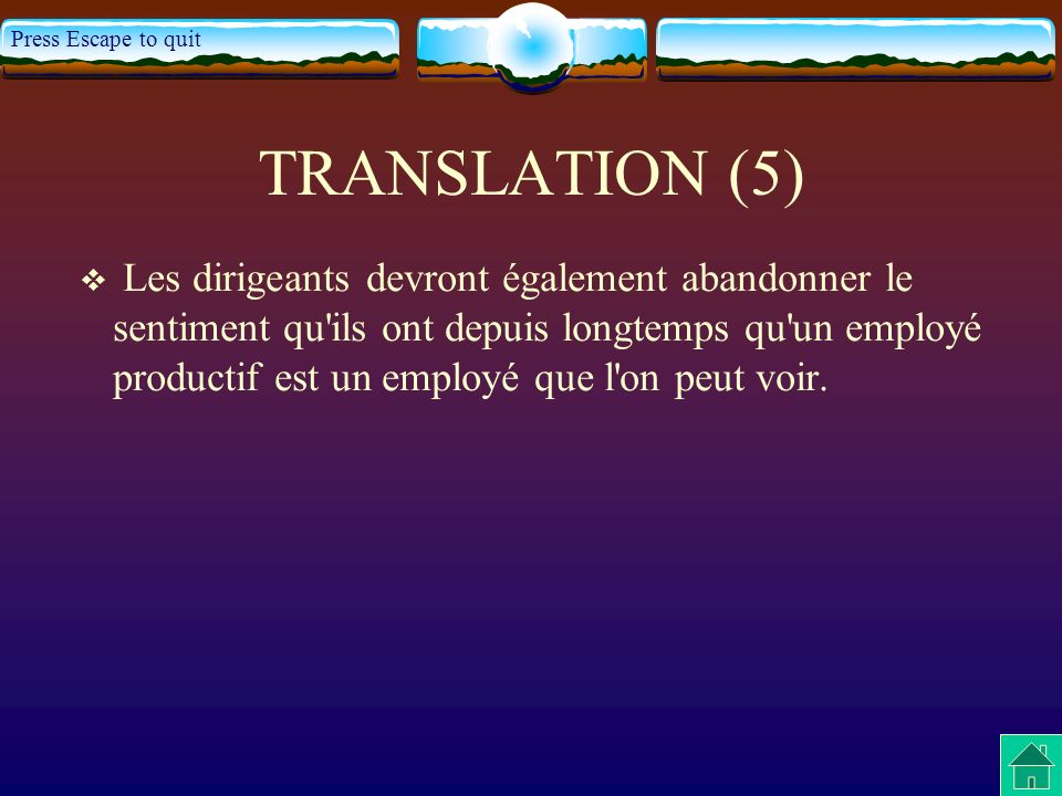 Press Escape to quit TRANSLATION (5) Les dirigeants devront également abandonner le sentiment qu ils ont depuis longtemps qu un employé productif est un employé que l on peut voir.