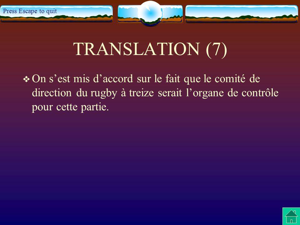 Press Escape to quit TRANSLATION (7) On sest mis daccord sur le fait que le comité de direction du rugby à treize serait lorgane de contrôle pour cett
