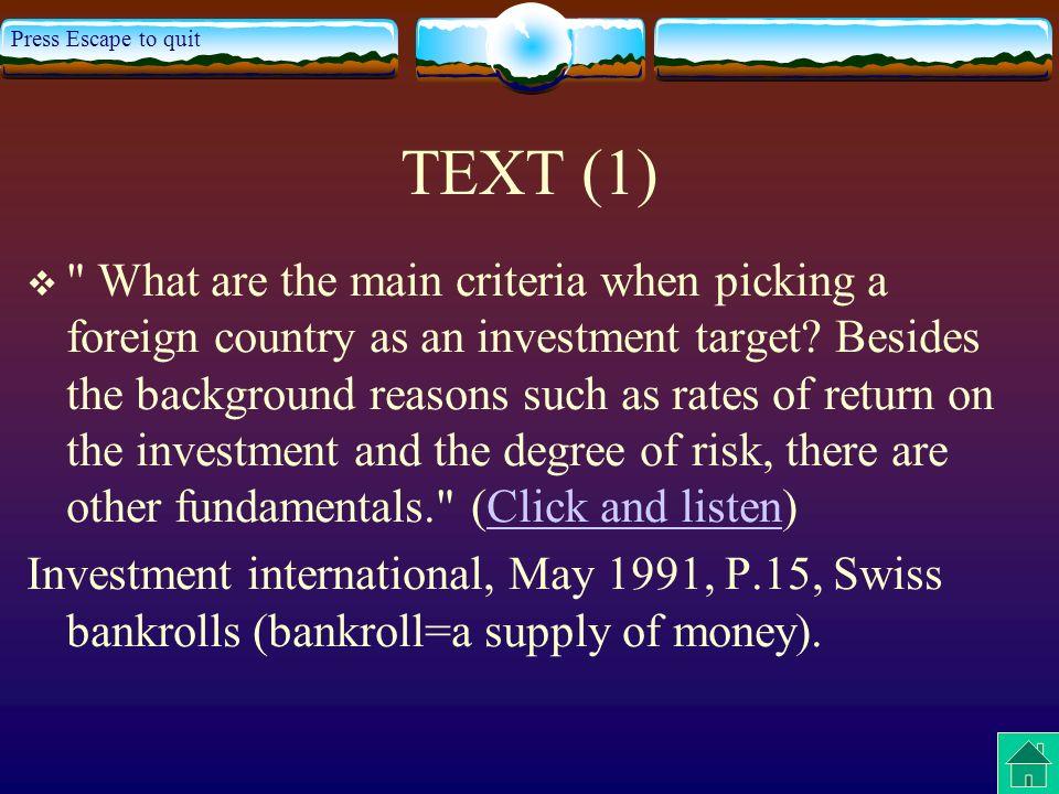 Press Escape to quit TRANSLATION (1) Quels sont les principaux critères lorsqu on fait le choix d un pays étranger pour y investir.