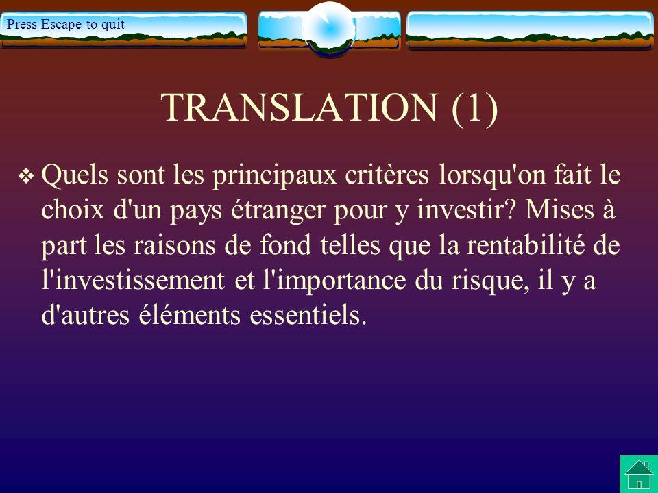 Press Escape to quit TRANSLATION (1) Quels sont les principaux critères lorsqu'on fait le choix d'un pays étranger pour y investir? Mises à part les r