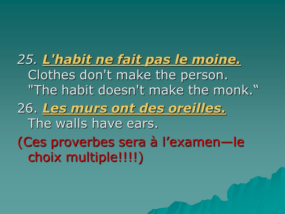 25. L'habit ne fait pas le moine. Clothes don't make the person.