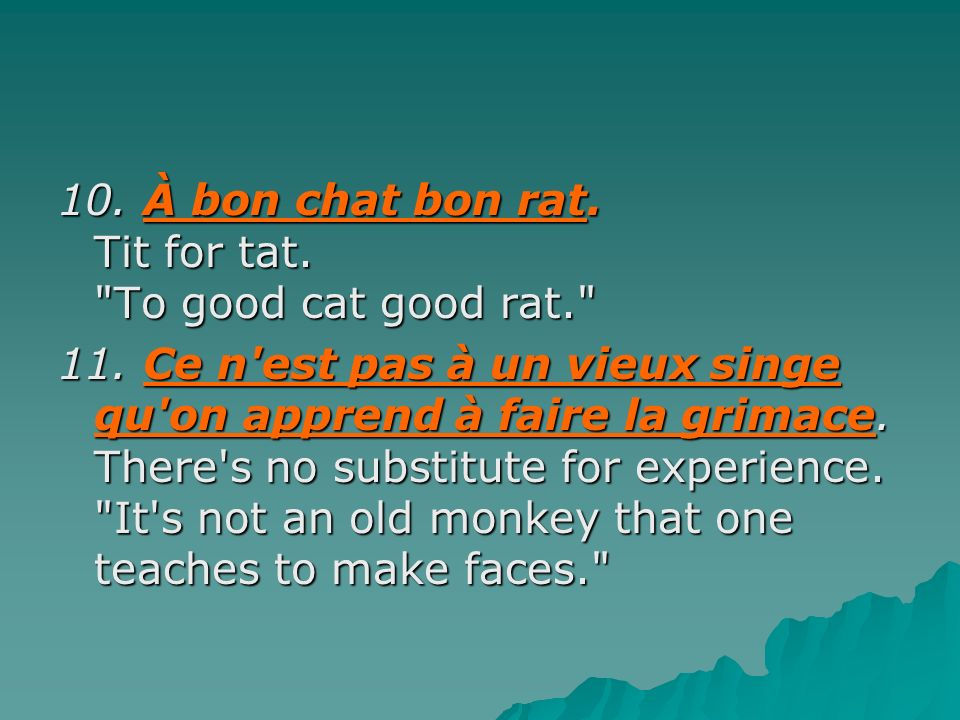 10. À bon chat bon rat. Tit for tat.
