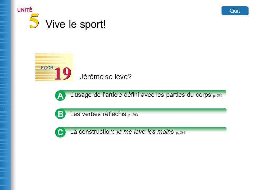Vive le sport! 5 5 UNITÉ Quit Jérôme se lève? 19 LEÇON B Les verbes réfléchis p. 293 A Lusage de larticle défini avec les parties du corps p. 292 C La