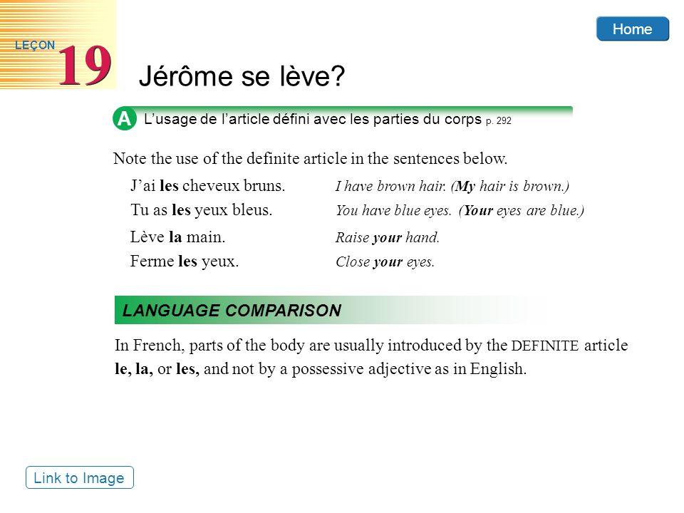Home Jérôme se lève? 19 LEÇON A Lusage de larticle défini avec les parties du corps p. 292 Note the use of the definite article in the sentences below