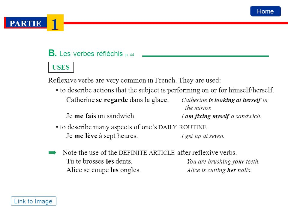 Home PARTIE 1 B. Les verbes réfléchis p. 44 USES Reflexive verbs are very common in French. They are used: to describe actions that the subject is per