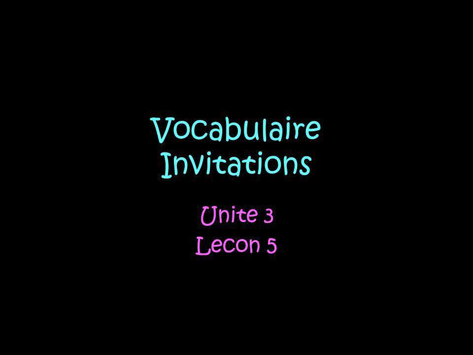 Vocabulaire Invitations Unite 3 Lecon 5
