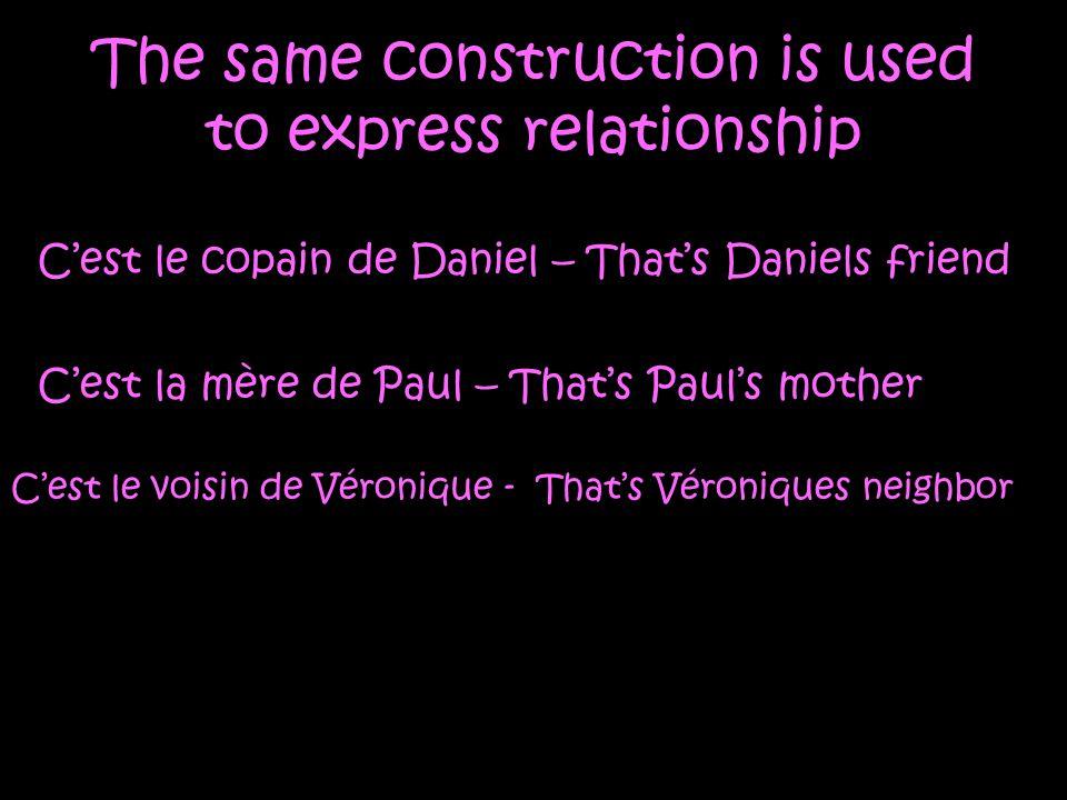 The same construction is used to express relationship Cest le copain de Daniel – Thats Daniels friend Cest la mère de Paul – Thats Pauls mother Cest l