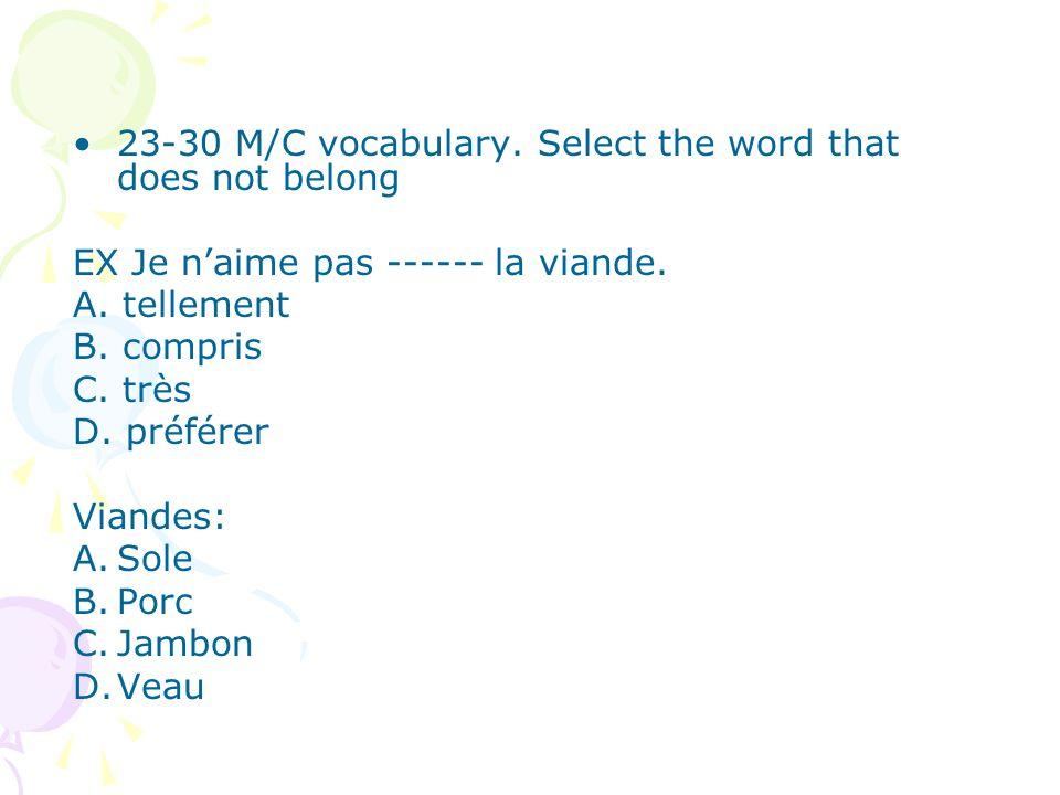 23-30 M/C vocabulary. Select the word that does not belong EX Je naime pas ------ la viande. A. tellement B. compris C. très D. préférer Viandes: A.So