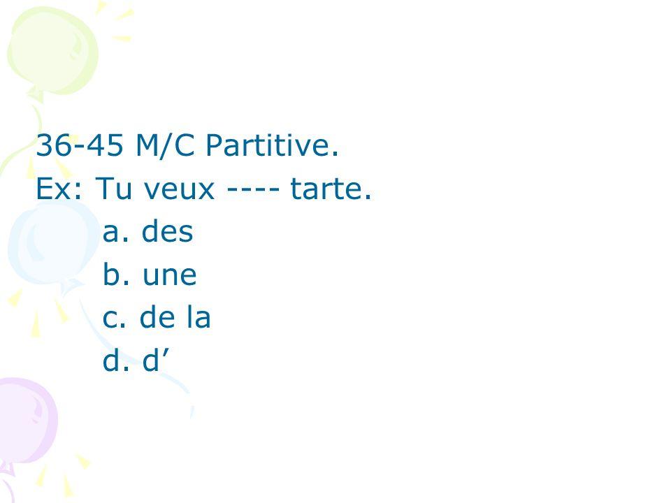 36-45 M/C Partitive. Ex: Tu veux ---- tarte. a. des b. une c. de la d. d