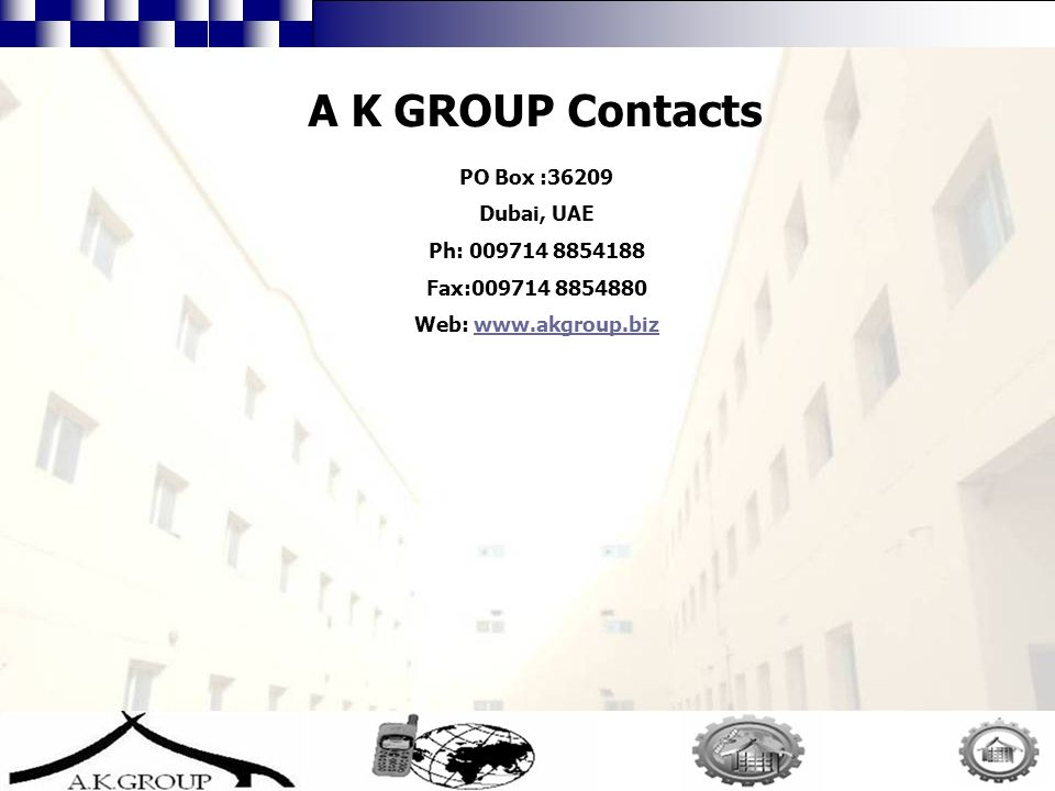 25 PO Box :36209 Dubai, UAE Ph: Fax: Web:   A K GROUP Contacts