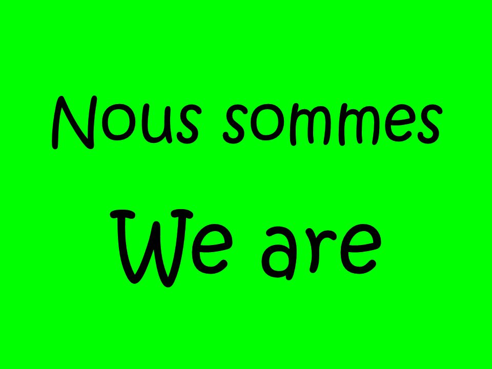 Nous sommes We are