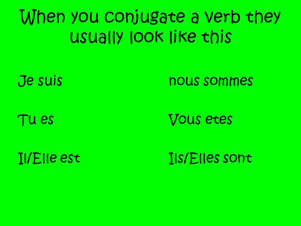 When you conjugate a verb they usually look like this Je suisnous sommes Tu esVous etes Il/Elle estIls/Elles sont