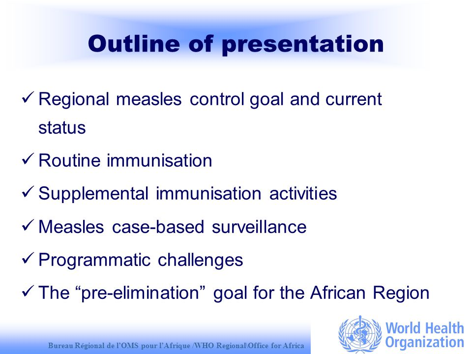 Bureau Régional de lOMS pour lAfrique /WHO Regional\Office for Africa Working towards the pre-elimination targets: anticipated challenges Overcoming the complacency and maintaining the political will to scale up measles control activities to pre-elimination levels esp.