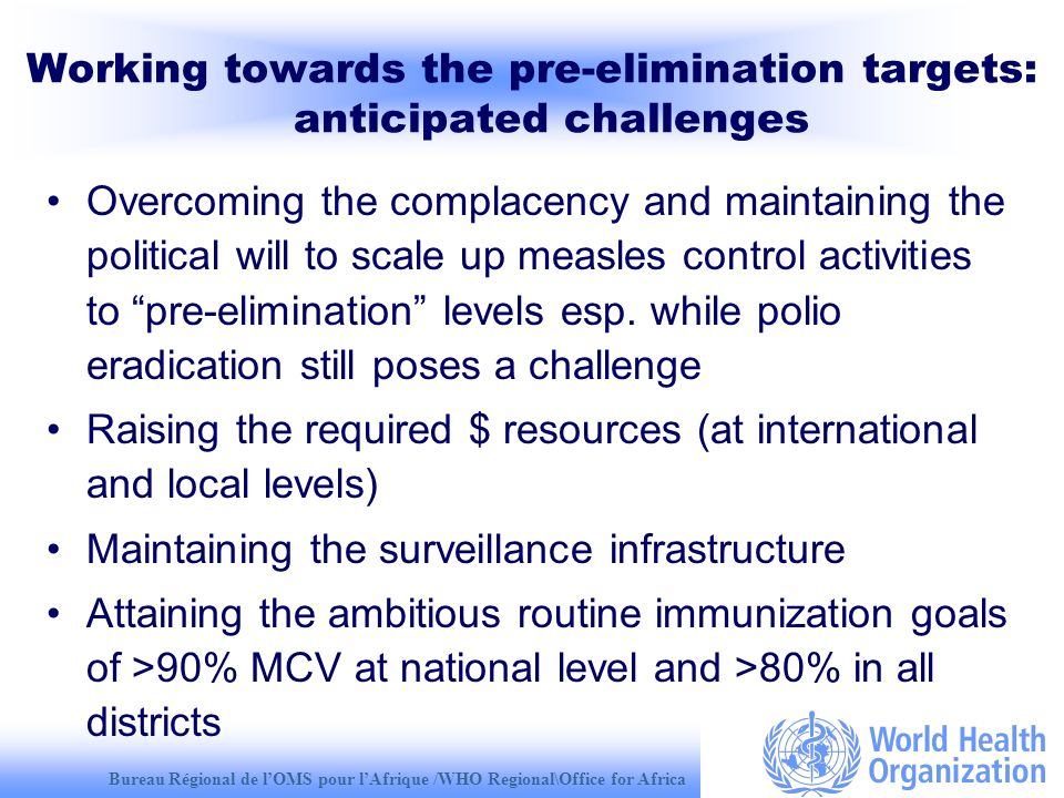 Bureau Régional de lOMS pour lAfrique /WHO Regional\Office for Africa Working towards the pre-elimination targets: anticipated challenges Overcoming t