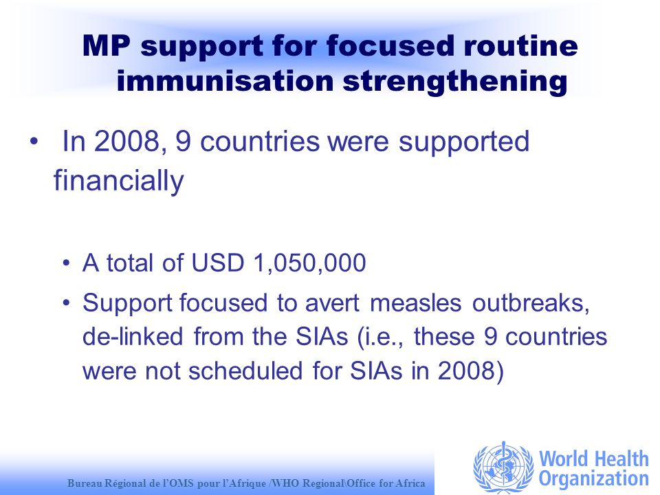 Bureau Régional de lOMS pour lAfrique /WHO Regional\Office for Africa MP support for focused routine immunisation strengthening In 2008, 9 countries w