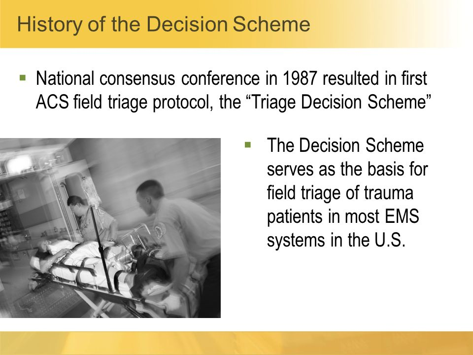 National consensus conference in 1987 resulted in first ACS field triage protocol, the Triage Decision Scheme The Decision Scheme serves as the basis