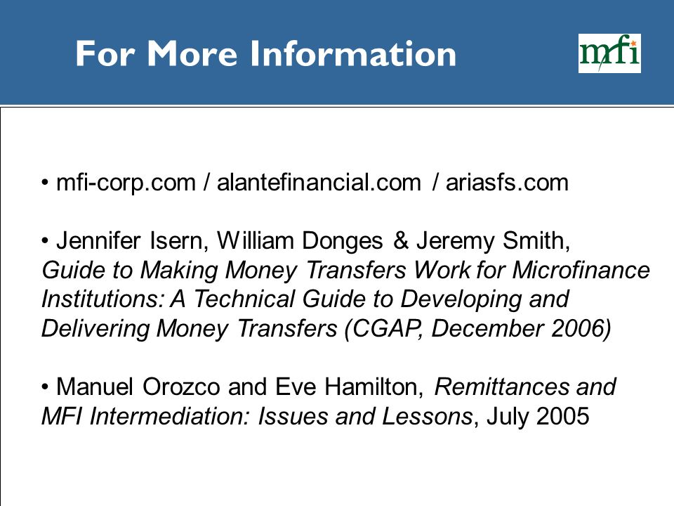 For More Information mfi-corp.com / alantefinancial.com / ariasfs.com Jennifer Isern, William Donges & Jeremy Smith, Guide to Making Money Transfers W