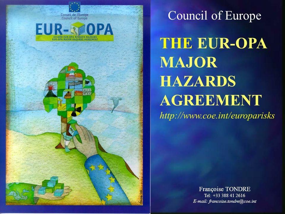 THE EUR-OPA MAJOR HAZARDS AGREEMENT http://www.coe.int/europarisks Françoise TONDRE Tel: +33 388 41 2616 E-mail: francoise.tondre@coe.int Council of E