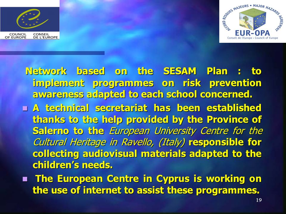 19 Network based on the SESAM Plan : to implement programmes on risk prevention awareness adapted to each school concerned.