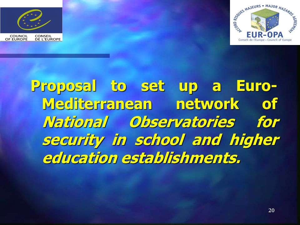 20 Proposal to set up a Euro- Mediterranean network of National Observatories for security in school and higher education establishments.
