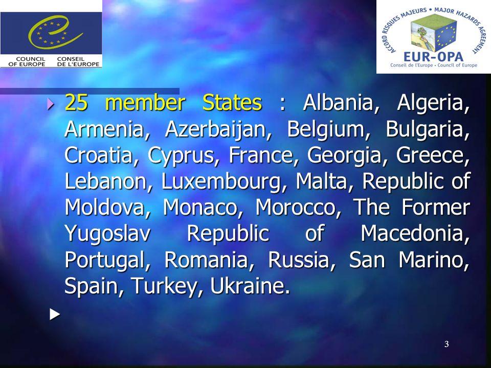 3 25 member States : Albania, Algeria, Armenia, Azerbaijan, Belgium, Bulgaria, Croatia, Cyprus, France, Georgia, Greece, Lebanon, Luxembourg, Malta, R