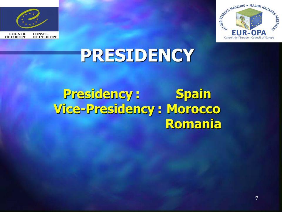 7 PRESIDENCY Presidency :Spain Vice-Presidency :Morocco Romania PRESIDENCY Presidency :Spain Vice-Presidency :Morocco Romania