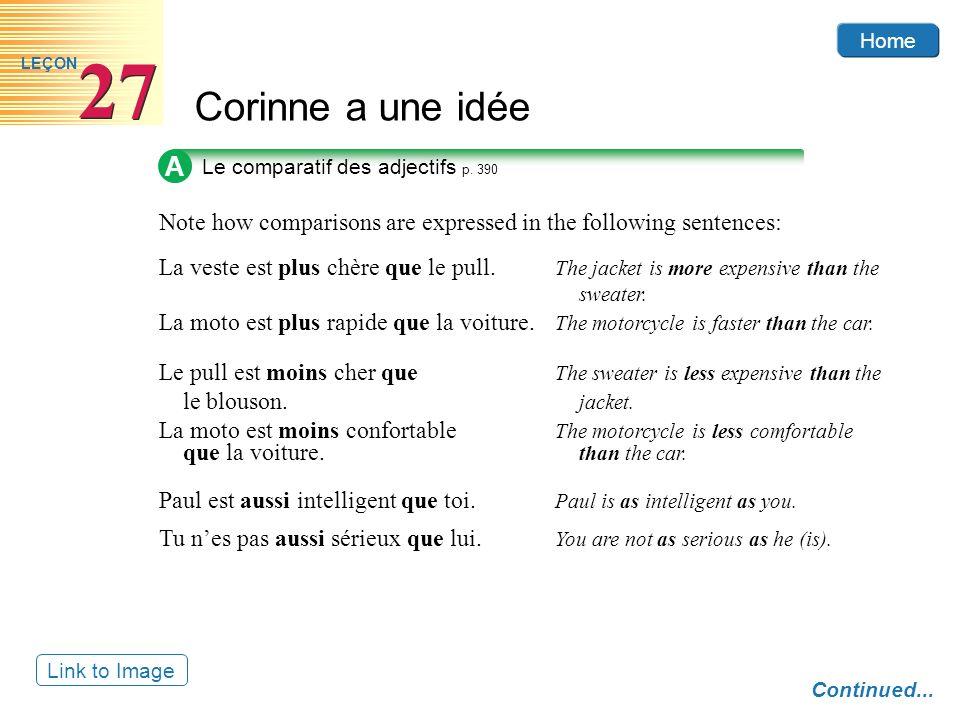 Home Corinne a une idée 27 LEÇON Link to Image A Le comparatif des adjectifs p. 390 Note how comparisons are expressed in the following sentences: Con