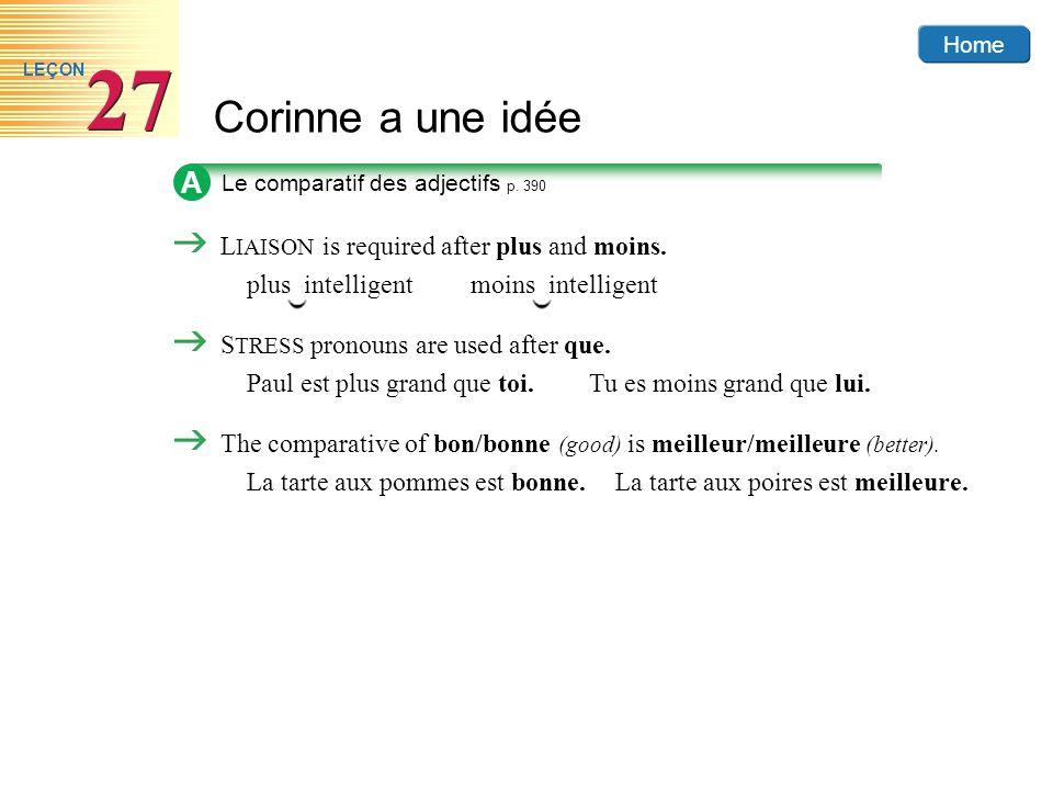 Home Corinne a une idée 27 LEÇON A Le comparatif des adjectifs p. 390 L IAISON is required after plus and moins. plus intelligentmoins intelligent S T