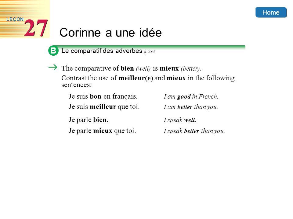 Home Corinne a une idée 27 LEÇON B Le comparatif des adverbes p. 393 The comparative of bien (well) is mieux (better). Contrast the use of meilleur(e)