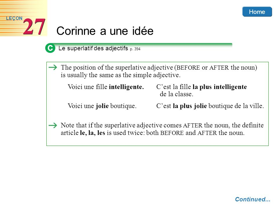 Home Corinne a une idée 27 LEÇON C Le superlatif des adjectifs p. 394 The position of the superlative adjective ( BEFORE or AFTER the noun) is usually