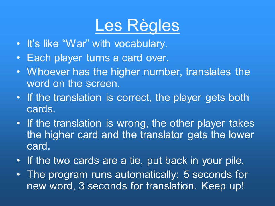 Les Règles Its like War with vocabulary. Each player turns a card over.