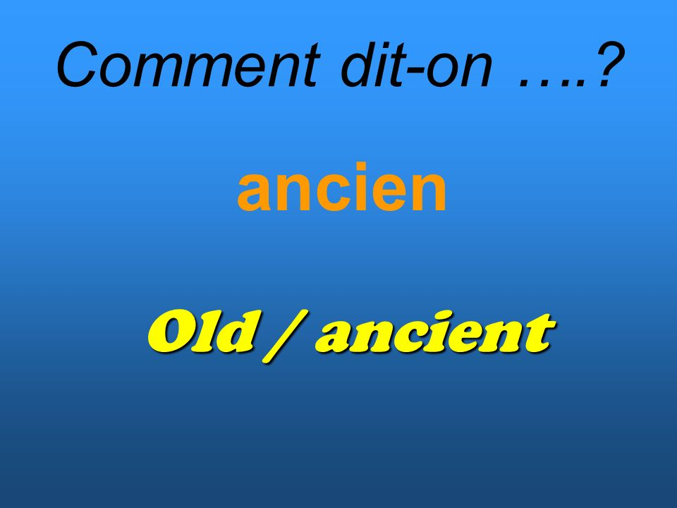 Comment dit-on ….? ancien Old / ancient