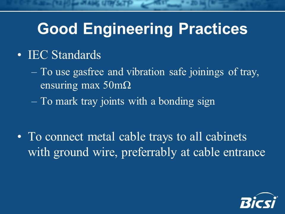 Good Engineering Practices IEC Standards –To use gasfree and vibration safe joinings of tray, ensuring max 50mΩ –To mark tray joints with a bonding si