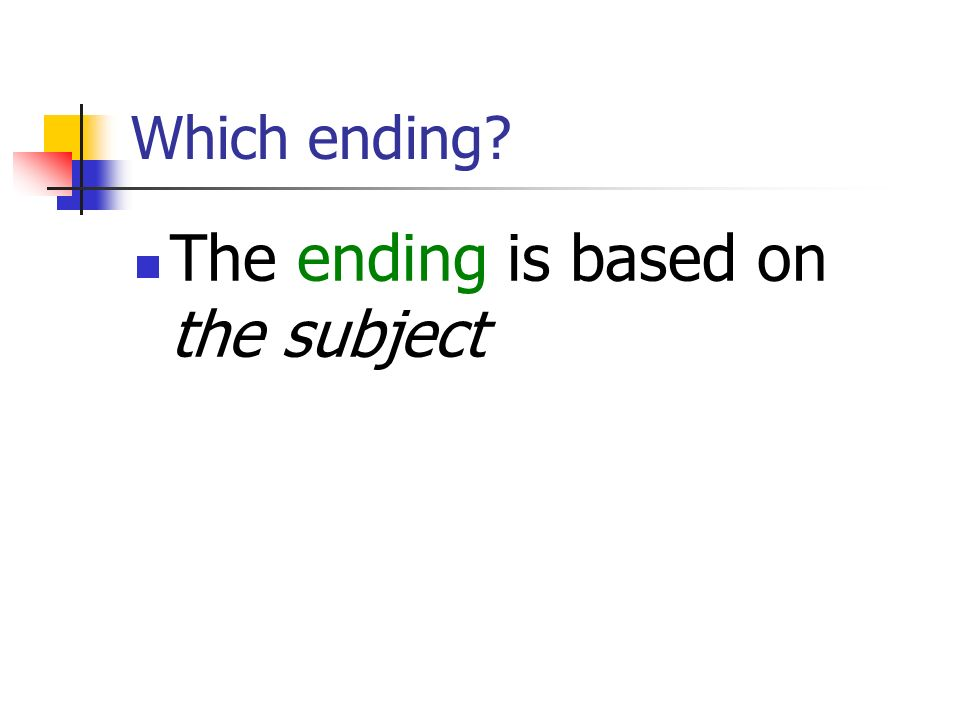 Which ending The ending is based on the subject