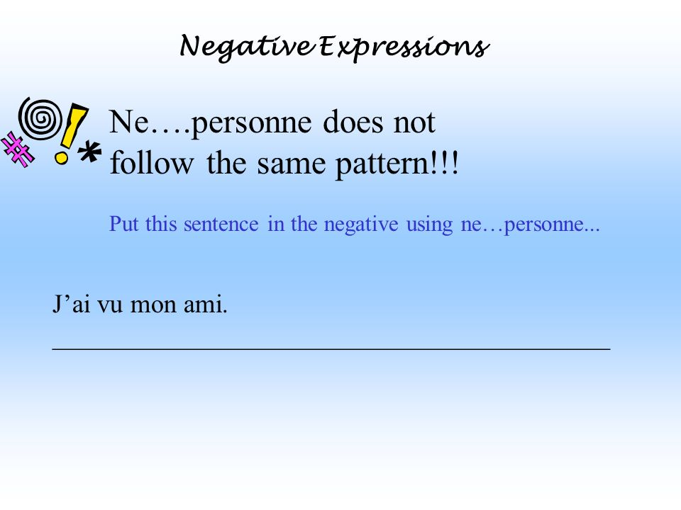 Negative Expressions Ne….personne does not follow the same pattern!!.