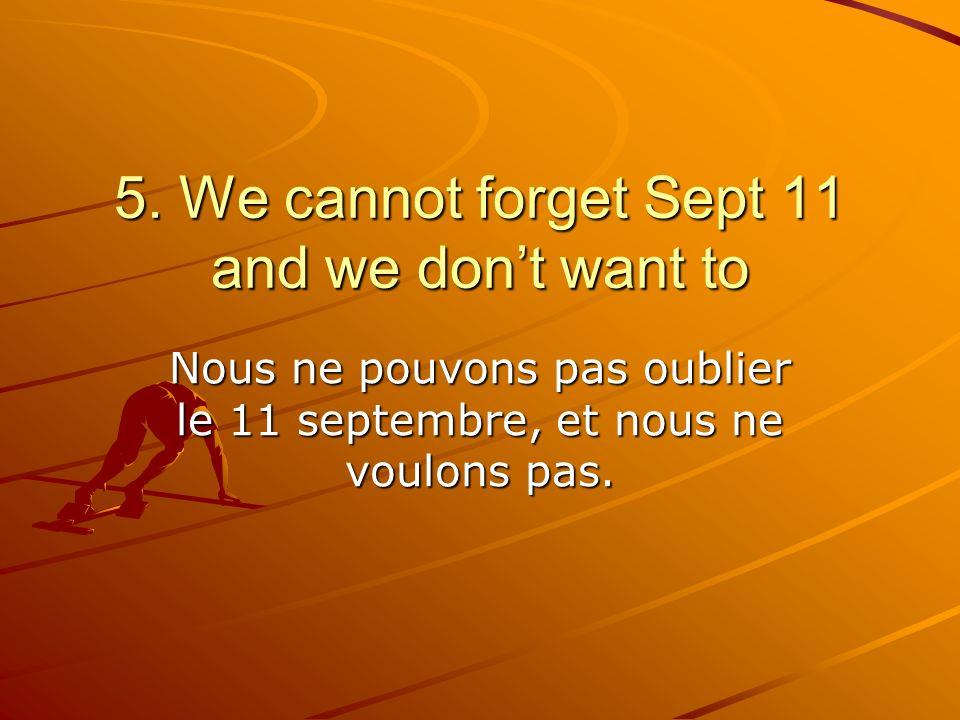 Nous ne pouvons pas oublier le 11 septembre, et nous ne voulons pas.