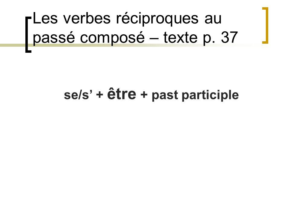 Les verbes réciproques au passé composé – texte p. 37 se/s + être + past participle