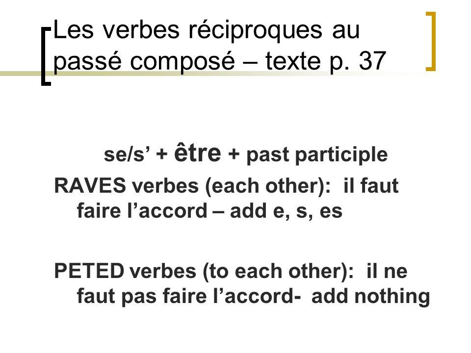 Les verbes réciproques au passé composé – texte p. 37 se/s + être + past participle RAVES verbes (each other): il faut faire laccord – add e, s, es PE