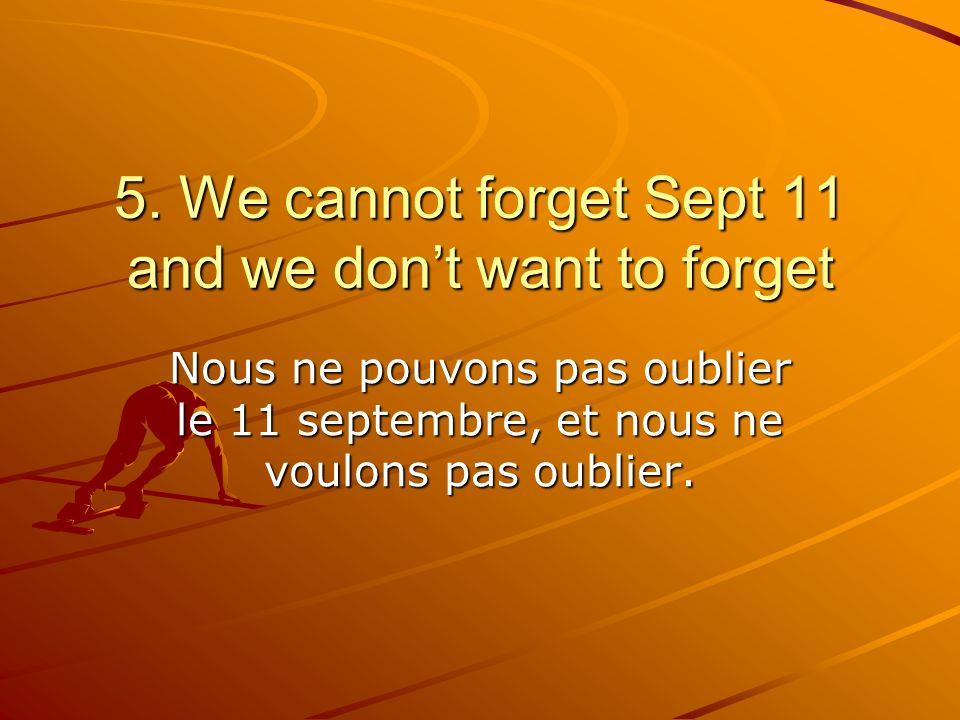 Nous ne pouvons pas oublier le 11 septembre, et nous ne voulons pas oublier.