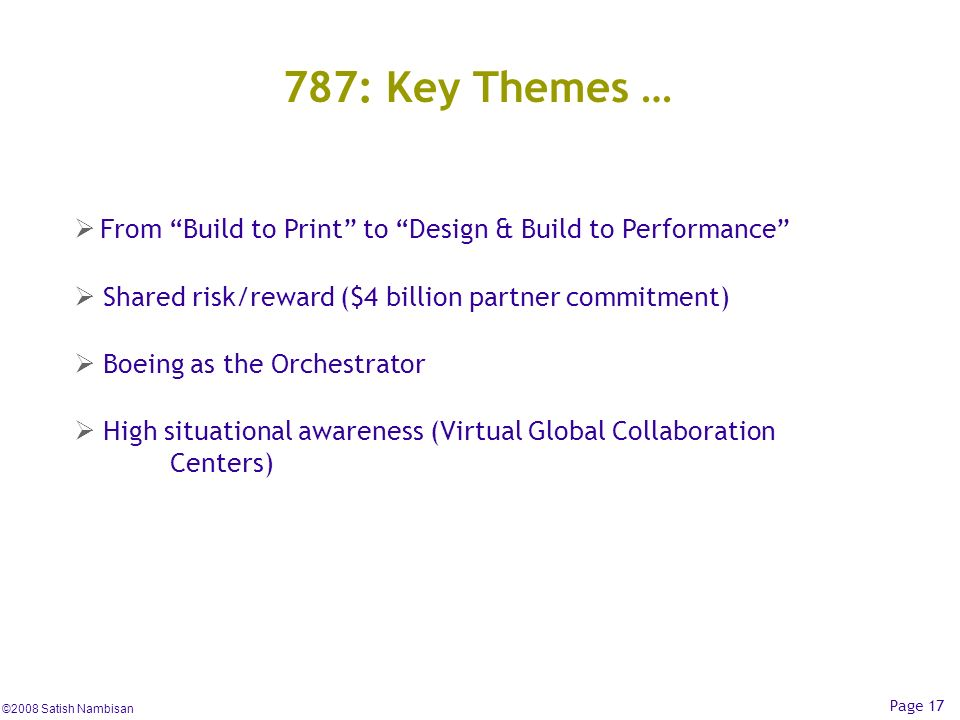 ©2008 Satish Nambisan Page 17 787: Key Themes … From Build to Print to Design & Build to Performance Shared risk/reward ($4 billion partner commitment