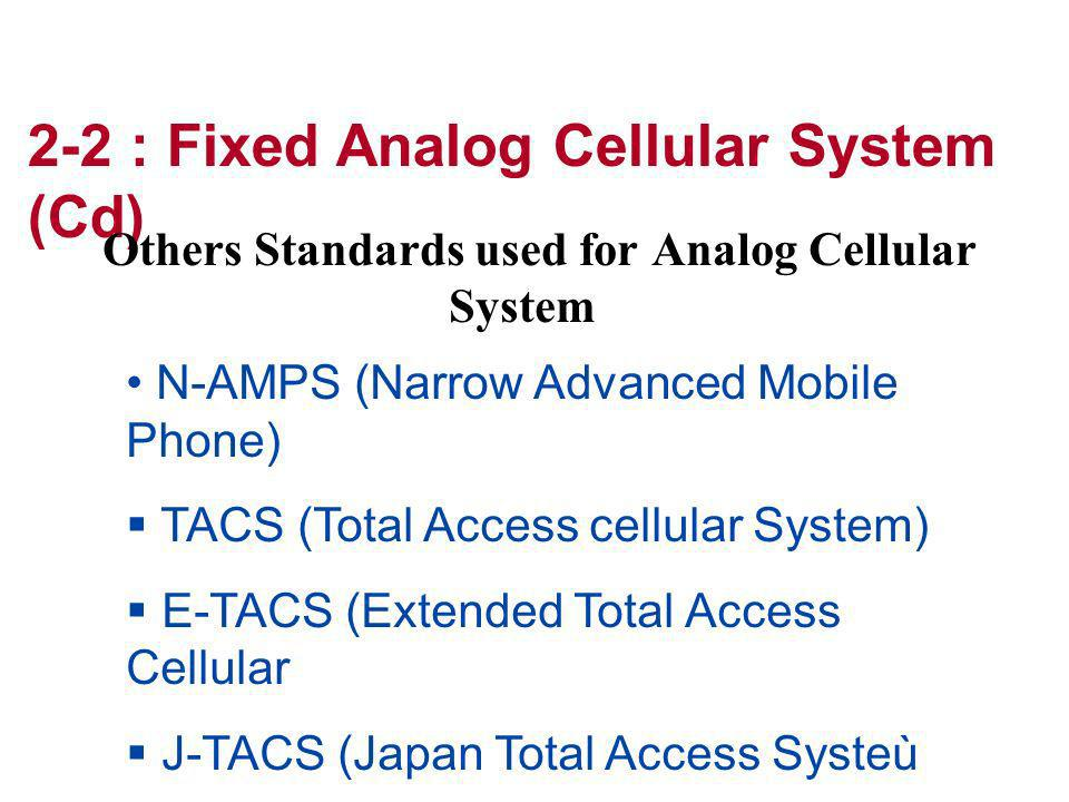 N-AMPS (Narrow Advanced Mobile Phone) TACS (Total Access cellular System) E-TACS (Extended Total Access Cellular J-TACS (Japan Total Access Systeù 2-2
