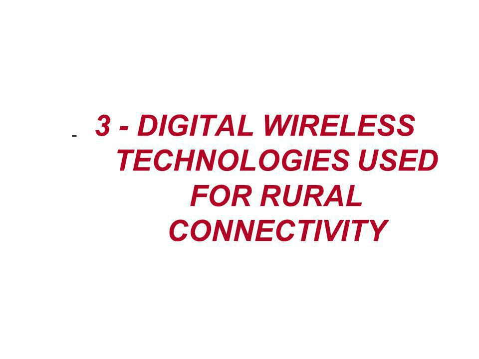 3 - DIGITAL WIRELESS TECHNOLOGIES USED FOR RURAL CONNECTIVITY -